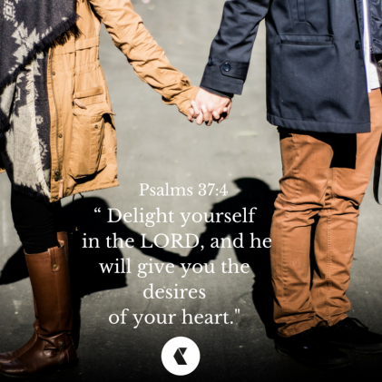 """ Delight yourself in the LORD, and he will give you the desires of your heart."